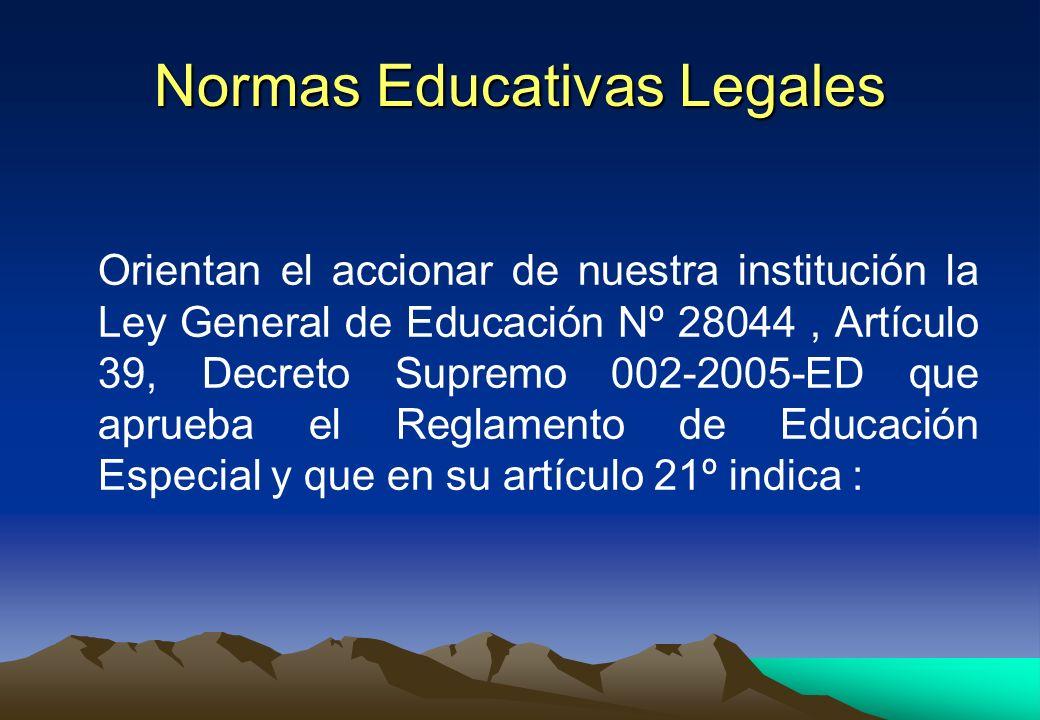 Normas Educativas Legales Orientan el accionar de nuestra institución la Ley General de Educación Nº 28044, Artículo 39, Decreto Supremo 002-2005-ED q