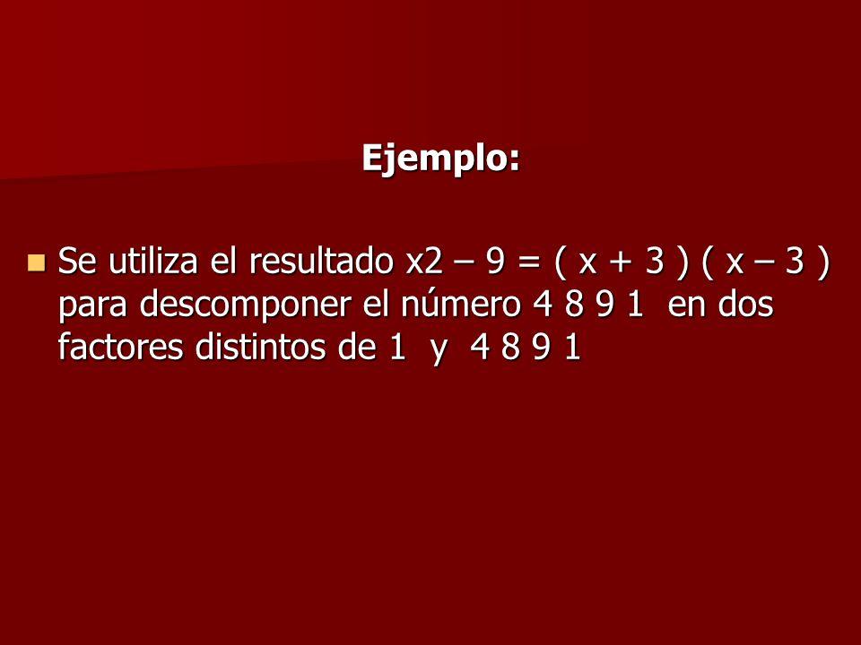 Ejemplo: Se utiliza el resultado x2 – 9 = ( x + 3 ) ( x – 3 ) para descomponer el número 4 8 9 1 en dos factores distintos de 1 y 4 8 9 1 Se utiliza el resultado x2 – 9 = ( x + 3 ) ( x – 3 ) para descomponer el número 4 8 9 1 en dos factores distintos de 1 y 4 8 9 1