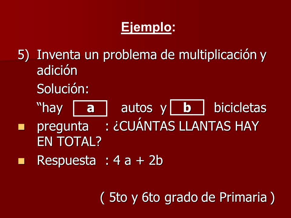 5)Inventa un problema de multiplicación y adición Solución: hay a autos y b bicicletas pregunta: ¿CUÁNTAS LLANTAS HAY EN TOTAL.