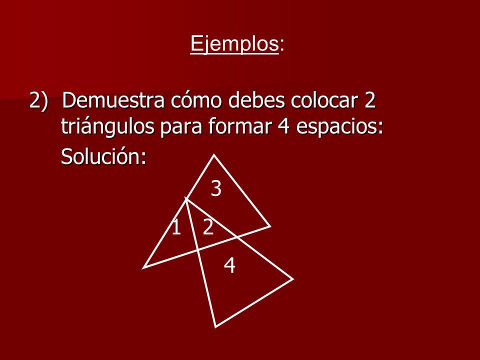 2) Demuestra cómo debes colocar 2 triángulos para formar 4 espacios: Solución: Ejemplos: 3 1 2 4