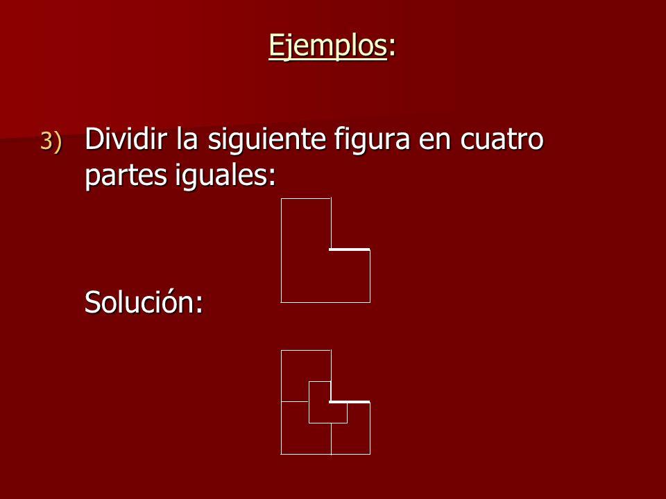 3) Dividir la siguiente figura en cuatro partes iguales: Solución: Ejemplos: