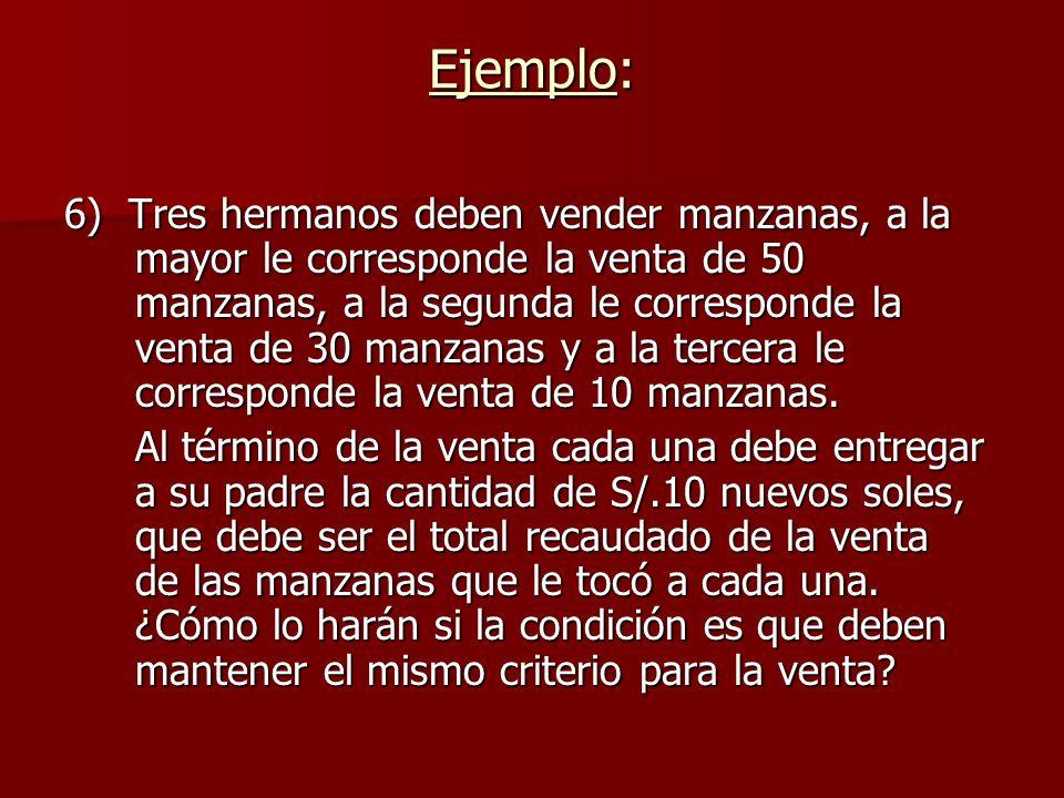 6) Tres hermanos deben vender manzanas, a la mayor le corresponde la venta de 50 manzanas, a la segunda le corresponde la venta de 30 manzanas y a la tercera le corresponde la venta de 10 manzanas.