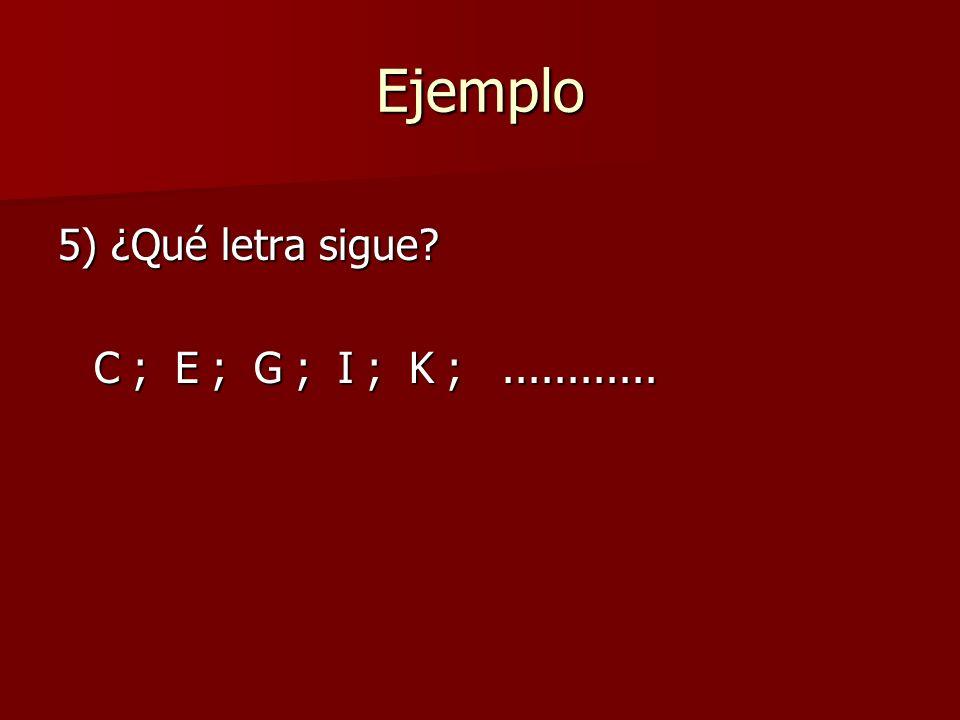 Ejemplo 5) ¿Qué letra sigue C ; E ; G ; I ; K ;............