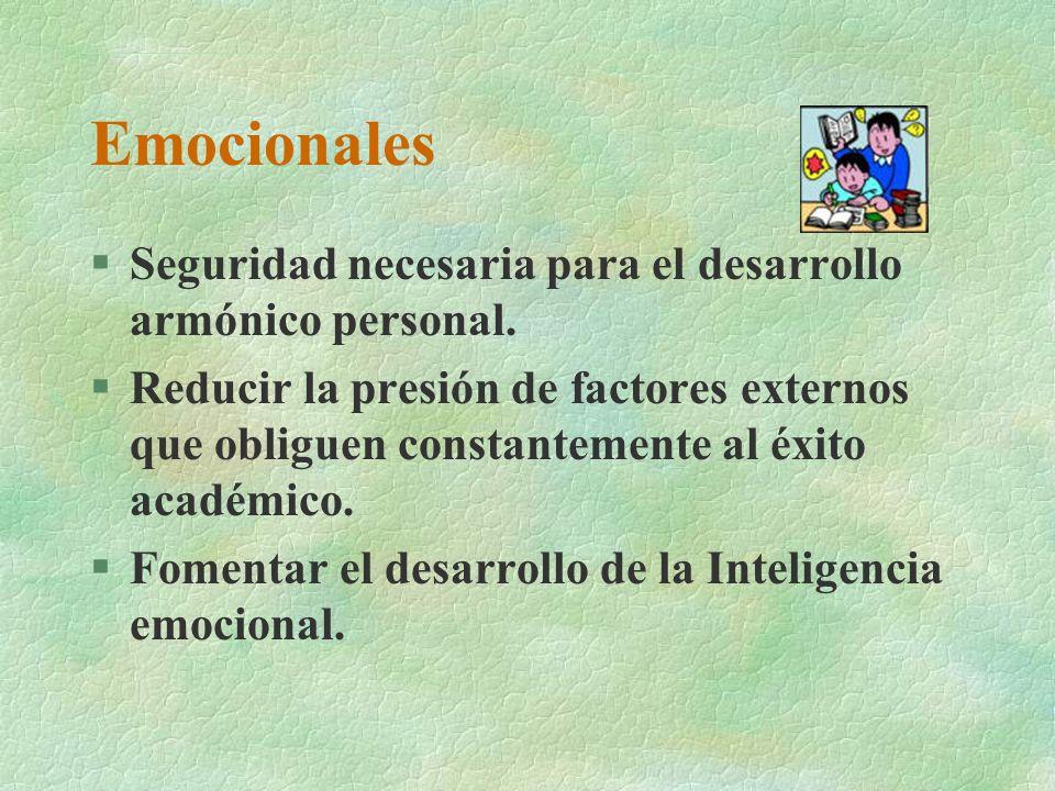 Emocionales §Seguridad necesaria para el desarrollo armónico personal. §Reducir la presión de factores externos que obliguen constantemente al éxito a