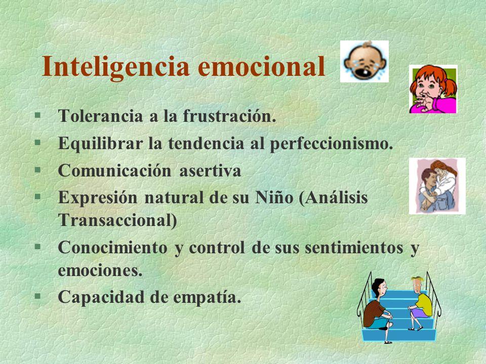 Inteligencia emocional §Tolerancia a la frustración. §Equilibrar la tendencia al perfeccionismo. §Comunicación asertiva §Expresión natural de su Niño