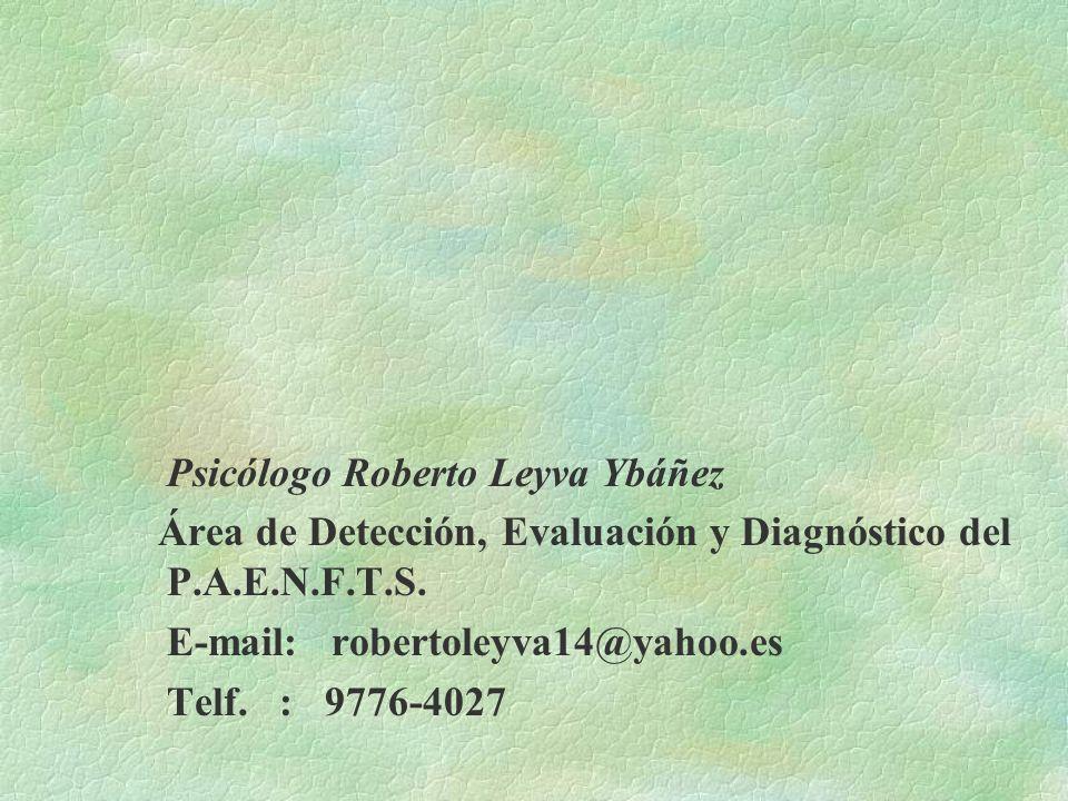 Psicólogo Roberto Leyva Ybáñez Área de Detección, Evaluación y Diagnóstico del P.A.E.N.F.T.S. E-mail: robertoleyva14@yahoo.es Telf. : 9776-4027