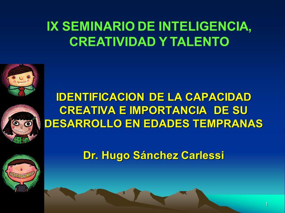 1 IX SEMINARIO DE INTELIGENCIA CREATIVIDAD Y TALENTO IDENTIFICACION DE LA CAPACIDAD CREATIVA E IMPORTANCIA DE SU DESARROLLO EN EDADES TEMPRANAS Dr. Hu