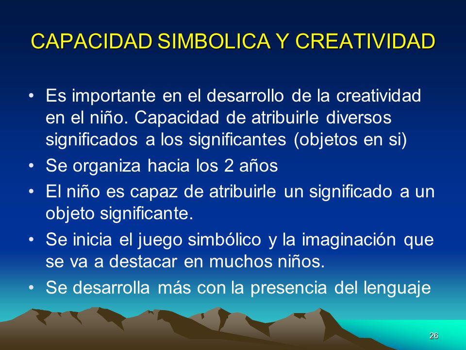 26 CAPACIDAD SIMBOLICA Y CREATIVIDAD Es importante en el desarrollo de la creatividad en el niño. Capacidad de atribuirle diversos significados a los