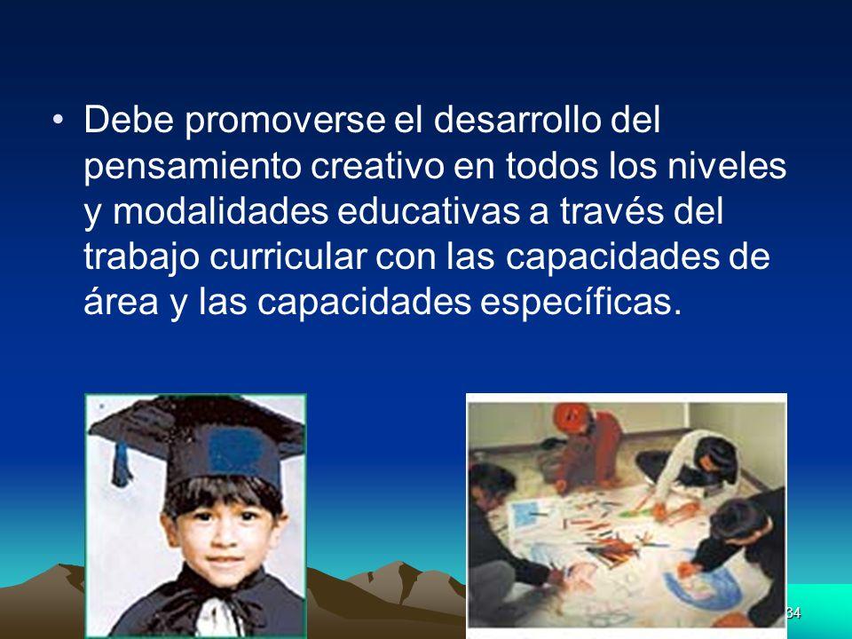 34 Debe promoverse el desarrollo del pensamiento creativo en todos los niveles y modalidades educativas a través del trabajo curricular con las capaci