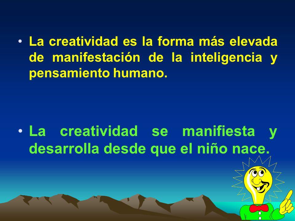 4 La creatividad es la forma más elevada de manifestación de la inteligencia y pensamiento humano. La creatividad se manifiesta y desarrolla desde que