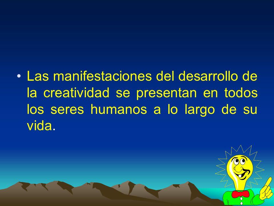 6 Las manifestaciones del desarrollo de la creatividad se presentan en todos los seres humanos a lo largo de su vida.