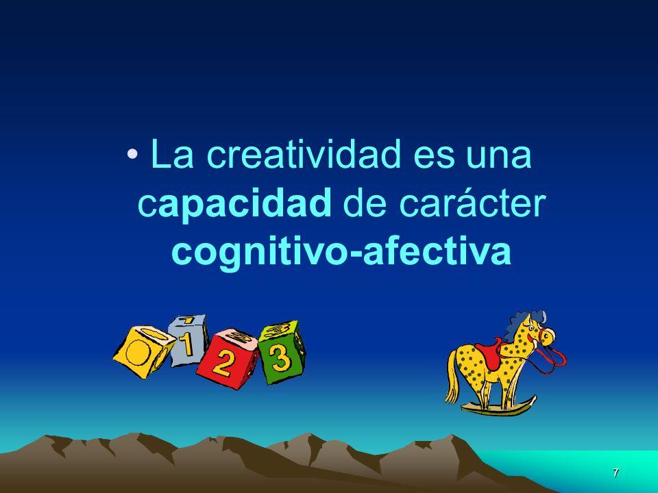 7 La creatividad es una capacidad de carácter cognitivo-afectiva