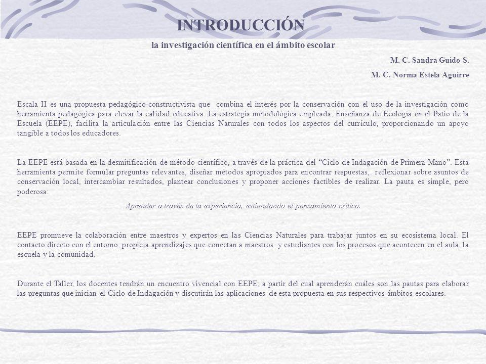 la investigación científica en el ámbito escolar M. C. Sandra Guido S. M. C. Norma Estela Aguirre Escala II es una propuesta pedagógico-constructivist