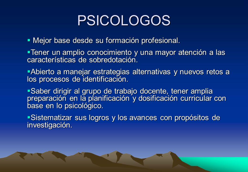 PSICOLOGOS Mejor base desde su formación profesional. Mejor base desde su formación profesional. Tener un amplio conocimiento y una mayor atención a l