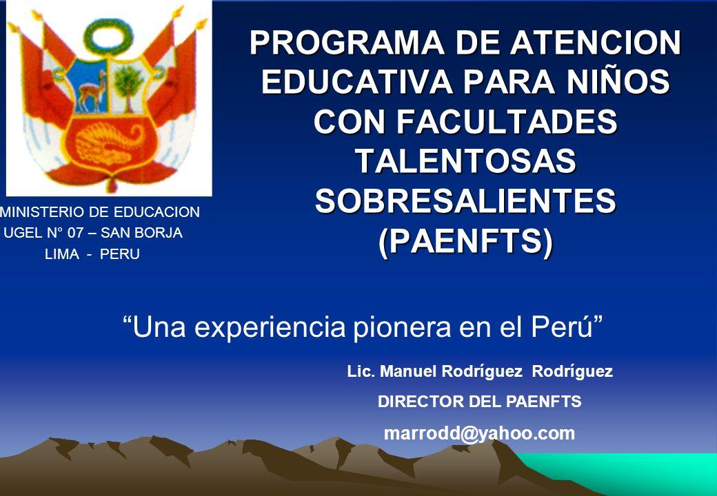 PROGRAMA DE ATENCION EDUCATIVA PARA NIÑOS CON FACULTADES TALENTOSAS SOBRESALIENTES (PAENFTS) Lic. Manuel Rodríguez Rodríguez DIRECTOR DEL PAENFTS marr