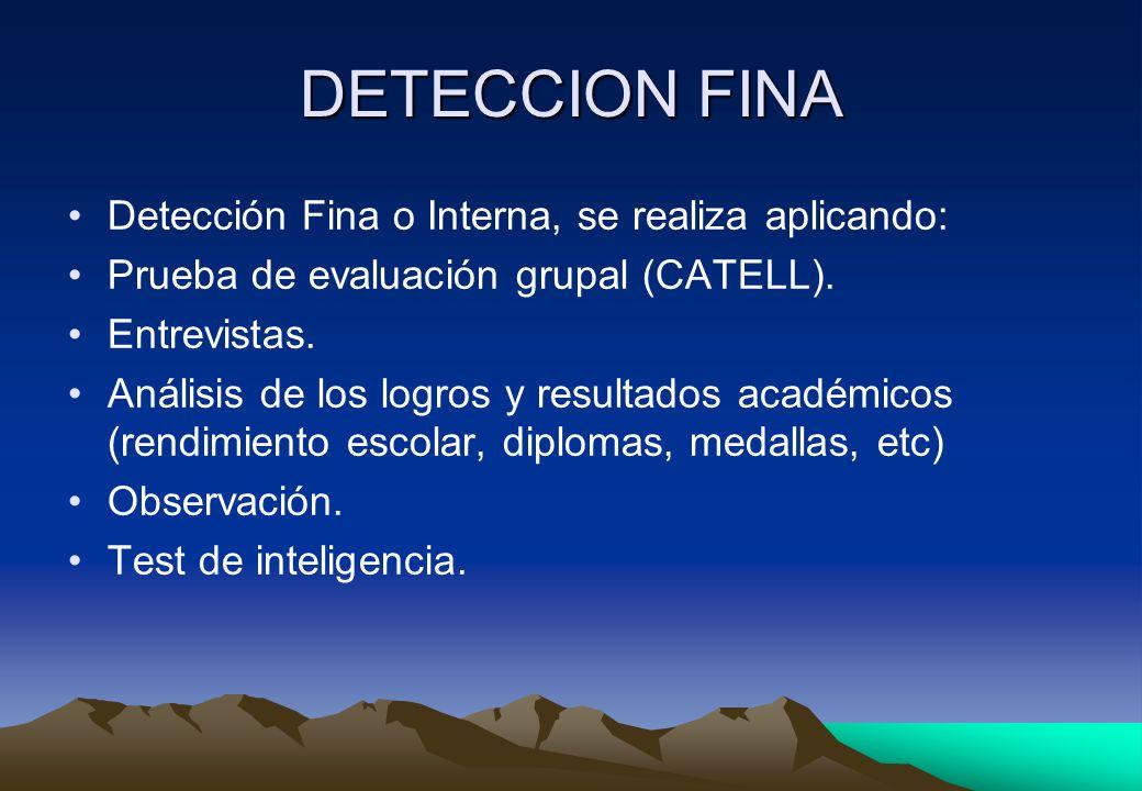 DETECCION FINA Detección Fina o Interna, se realiza aplicando: Prueba de evaluación grupal (CATELL). Entrevistas. Análisis de los logros y resultados