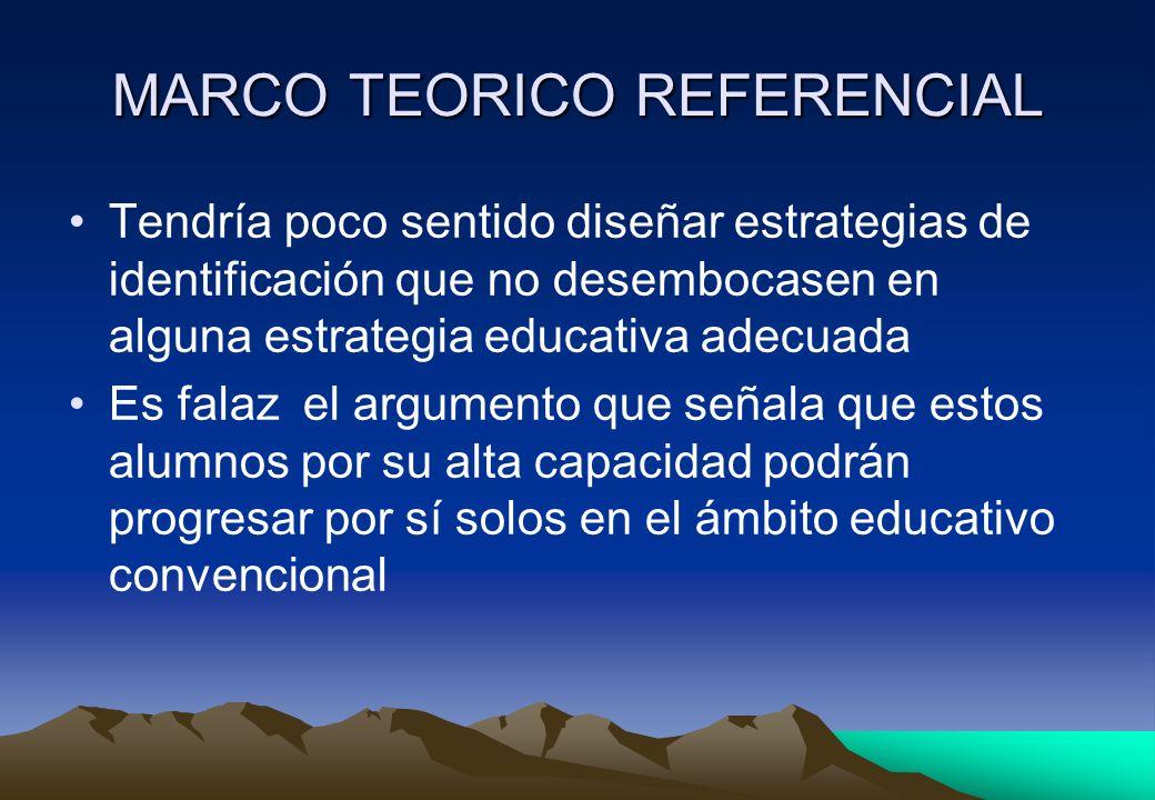 MARCO TEORICO REFERENCIAL Tendría poco sentido diseñar estrategias de identificación que no desembocasen en alguna estrategia educativa adecuada Es fa