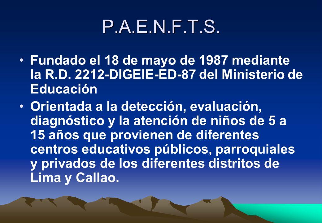 P.A.E.N.F.T.S. Fundado el 18 de mayo de 1987 mediante la R.D. 2212-DIGEIE-ED-87 del Ministerio de Educación Orientada a la detección, evaluación, diag