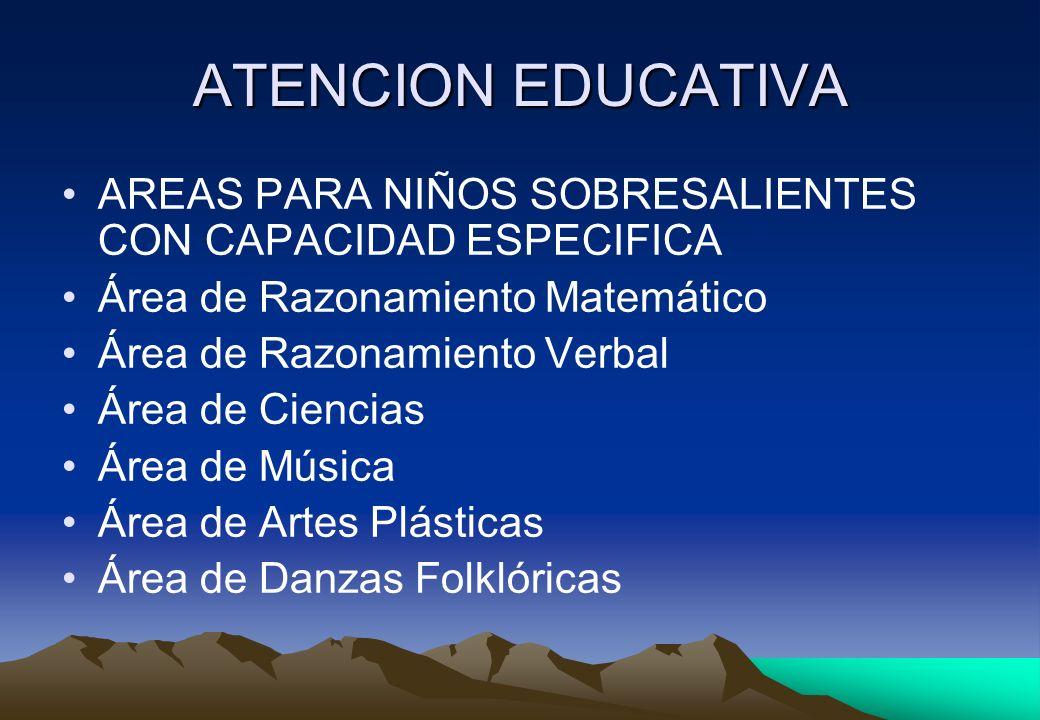 ATENCION EDUCATIVA AREAS PARA NIÑOS SOBRESALIENTES CON CAPACIDAD ESPECIFICA Área de Razonamiento Matemático Área de Razonamiento Verbal Área de Cienci