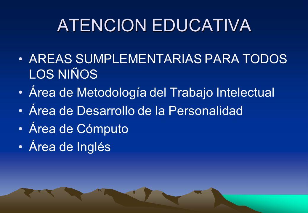 ATENCION EDUCATIVA AREAS SUMPLEMENTARIAS PARA TODOS LOS NIÑOS Área de Metodología del Trabajo Intelectual Área de Desarrollo de la Personalidad Área d