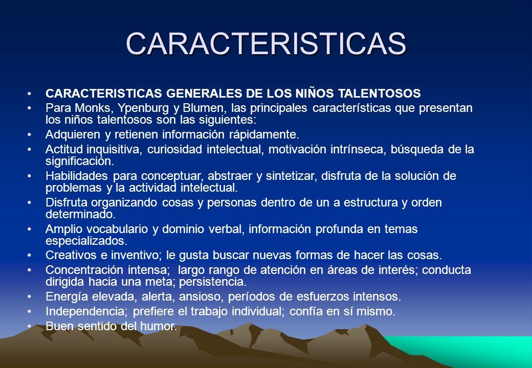 CARACTERISTICAS CARACTERISTICAS GENERALES DE LOS NIÑOS TALENTOSOS Para Monks, Ypenburg y Blumen, las principales características que presentan los niñ