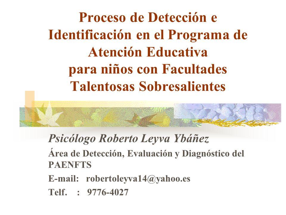 Proceso de Detección e Identificación en el Programa de Atención Educativa para niños con Facultades Talentosas Sobresalientes Psicólogo Roberto Leyva