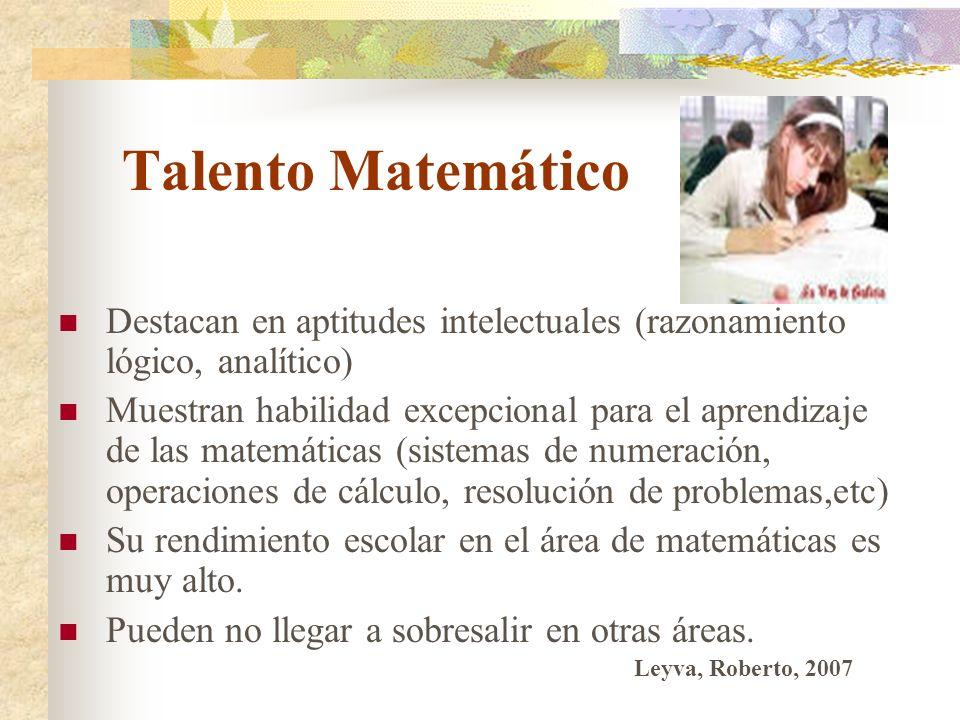 Talento Matemático Destacan en aptitudes intelectuales (razonamiento lógico, analítico) Muestran habilidad excepcional para el aprendizaje de las mate