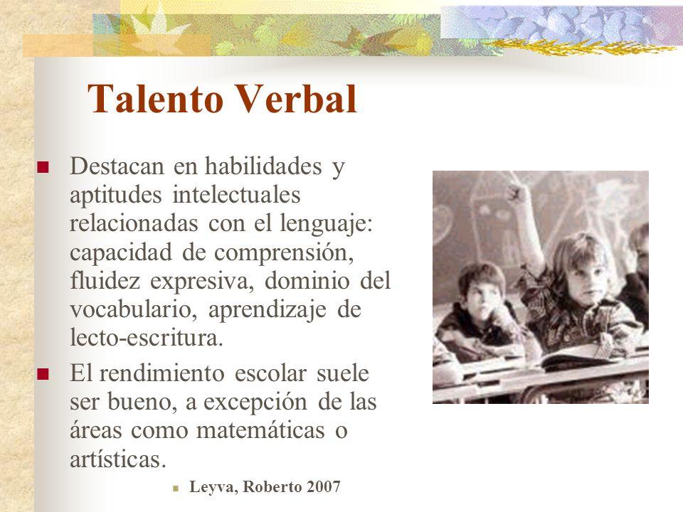 Talento Verbal Destacan en habilidades y aptitudes intelectuales relacionadas con el lenguaje: capacidad de comprensión, fluidez expresiva, dominio de