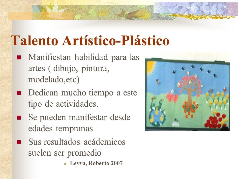 Talento Artístico-Plástico Manifiestan habilidad para las artes ( dibujo, pintura, modelado,etc) Dedican mucho tiempo a este tipo de actividades. Se p