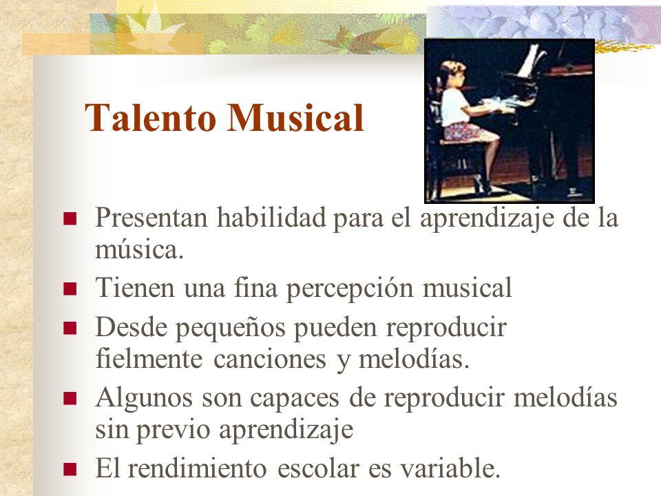 Talento Musical Presentan habilidad para el aprendizaje de la música. Tienen una fina percepción musical Desde pequeños pueden reproducir fielmente ca