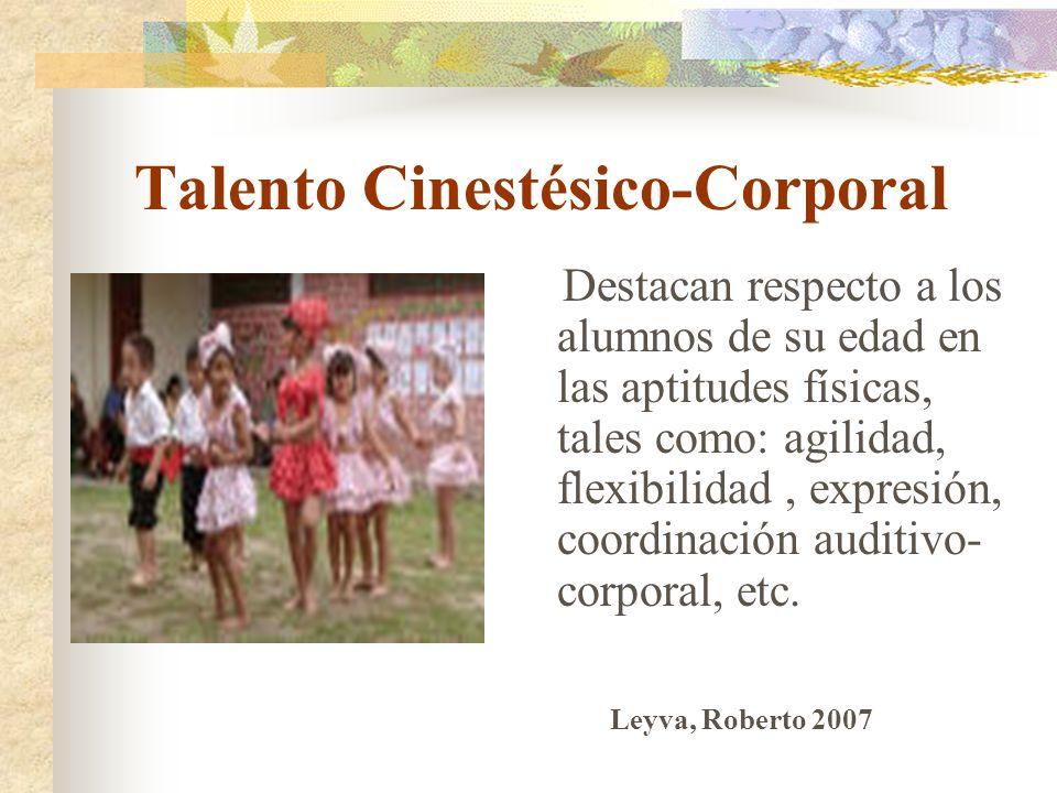 Talento Cinestésico-Corporal Destacan respecto a los alumnos de su edad en las aptitudes físicas, tales como: agilidad, flexibilidad, expresión, coord