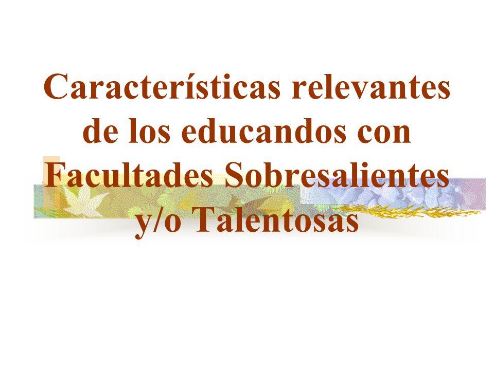 Características relevantes de los educandos con Facultades Sobresalientes y/o Talentosas