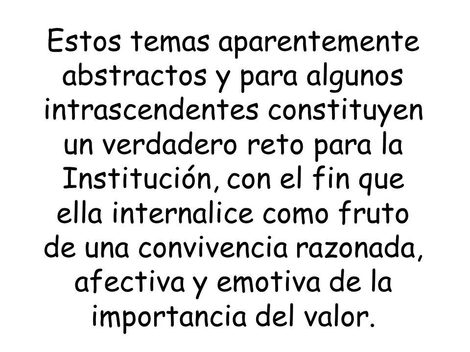 Estos temas aparentemente abstractos y para algunos intrascendentes constituyen un verdadero reto para la Institución, con el fin que ella internalice