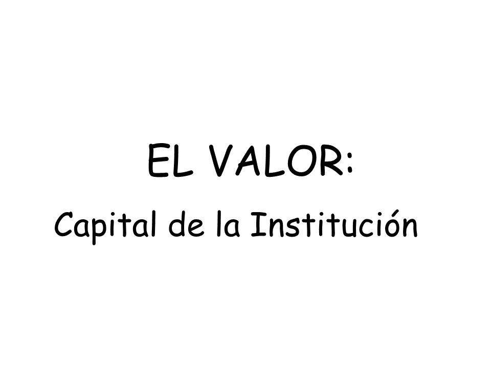 EL VALOR: Capital de la Institución