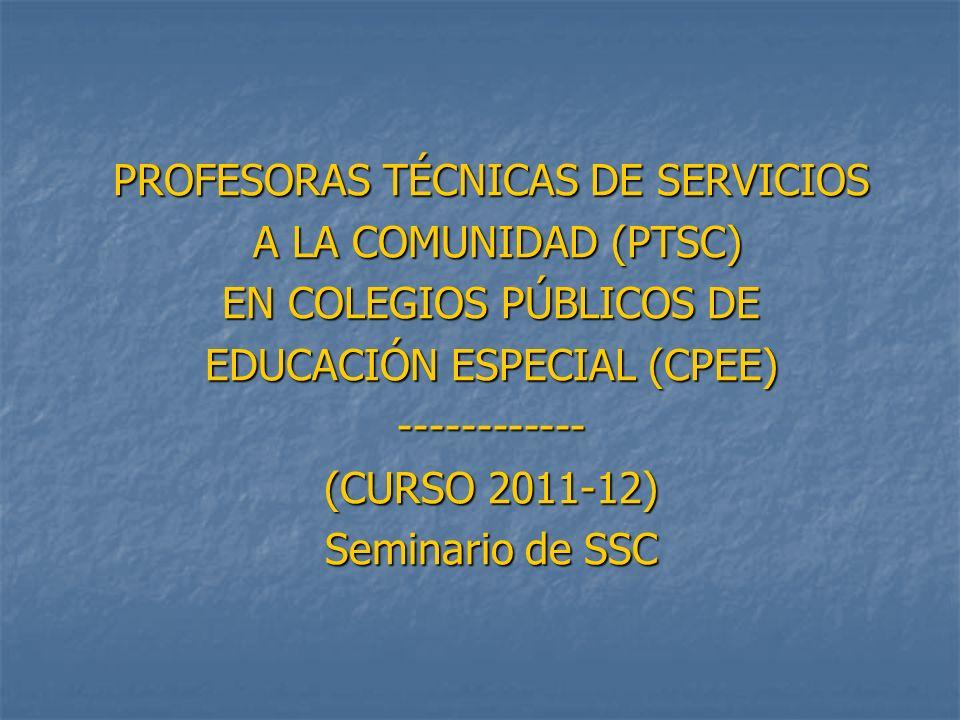 PROFESORAS TÉCNICAS DE SERVICIOS A LA COMUNIDAD (PTSC) A LA COMUNIDAD (PTSC) EN COLEGIOS PÚBLICOS DE EDUCACIÓN ESPECIAL (CPEE) ------------ (CURSO 201