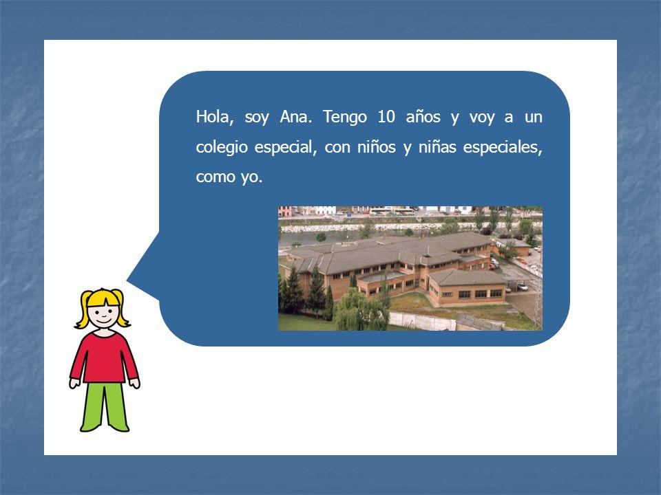 Hola, soy Ana. Tengo 10 años y voy a un colegio especial, con niños y niñas especiales, como yo.