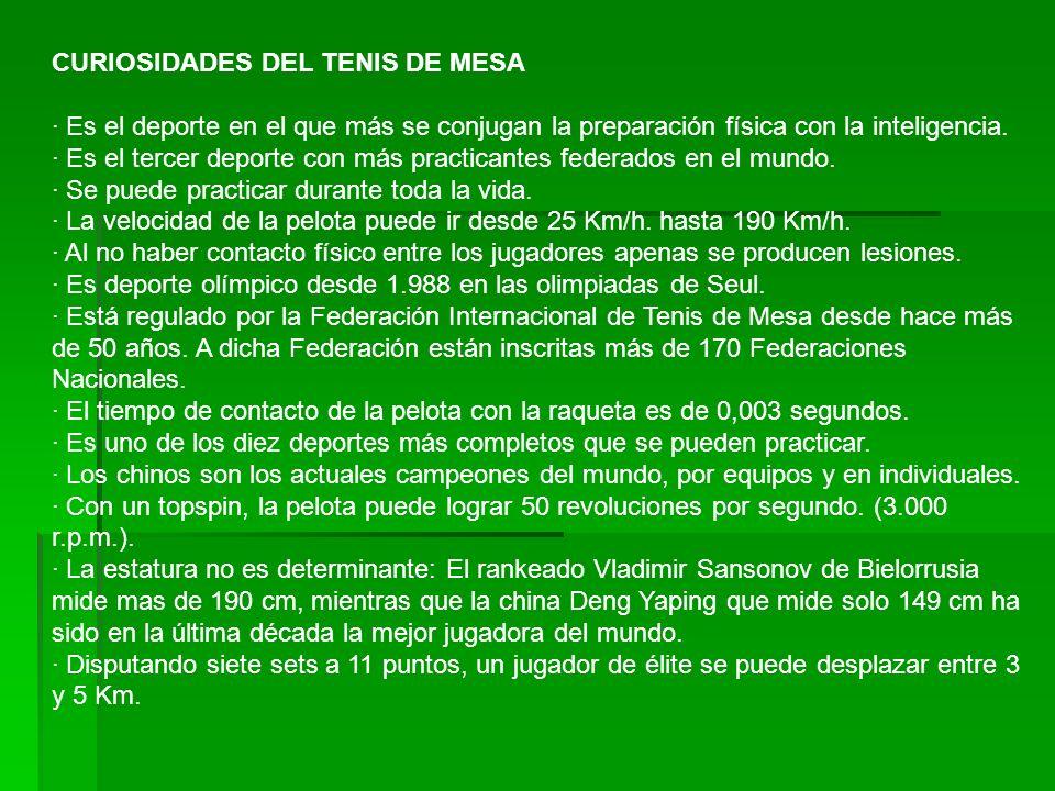 CURIOSIDADES DEL TENIS DE MESA · Es el deporte en el que más se conjugan la preparación física con la inteligencia.