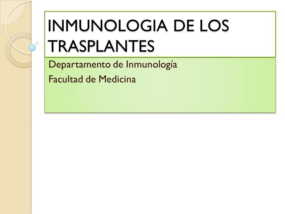 INMUNOLOGIA DE LOS TRASPLANTES Departamento de Inmunología Facultad de Medicina Departamento de Inmunología Facultad de Medicina