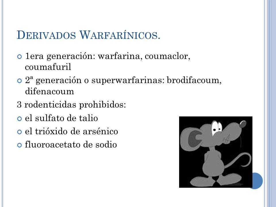 D ERIVADOS W ARFARÍNICOS. 1era generación: warfarina, coumaclor, coumafuril 2ª generación o superwarfarinas: brodifacoum, difenacoum 3 rodenticidas pr