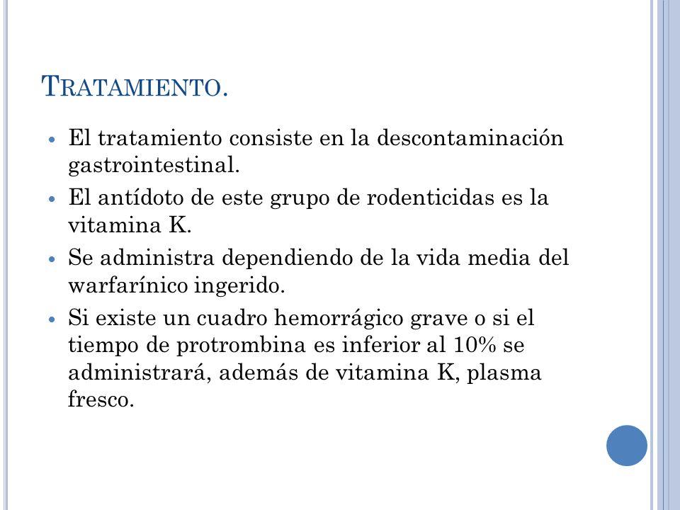 T RATAMIENTO. El tratamiento consiste en la descontaminación gastrointestinal. El antídoto de este grupo de rodenticidas es la vitamina K. Se administ