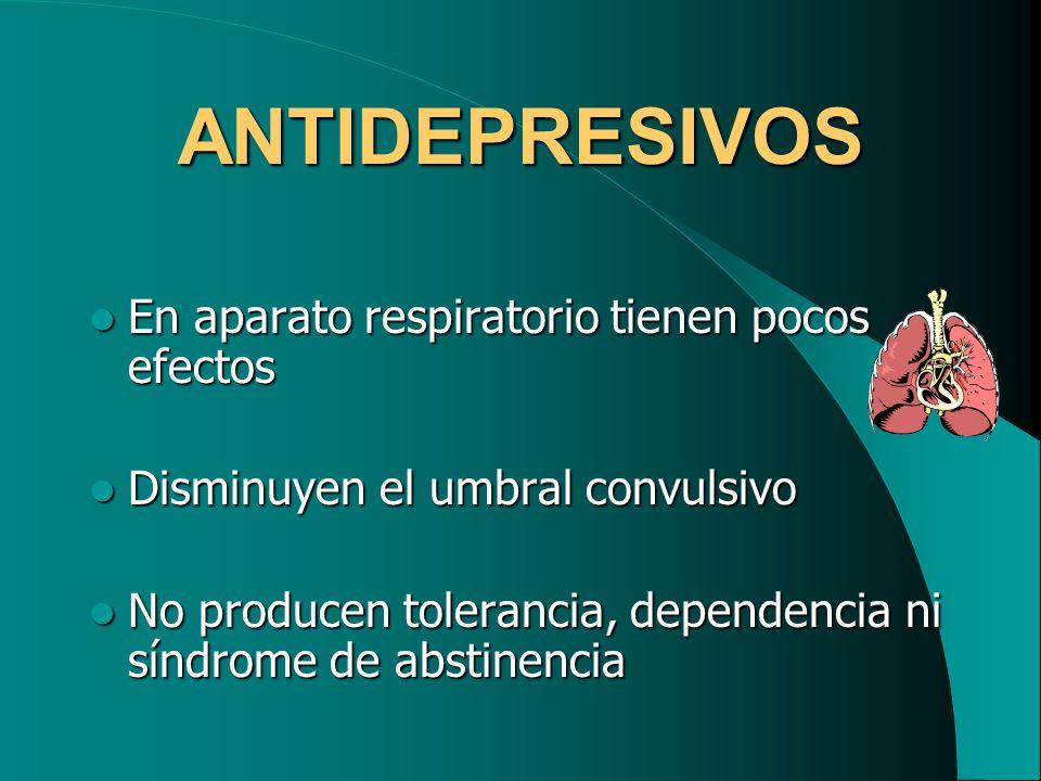 ANTIDEPRESIVOS En aparato respiratorio tienen pocos efectos En aparato respiratorio tienen pocos efectos Disminuyen el umbral convulsivo Disminuyen el