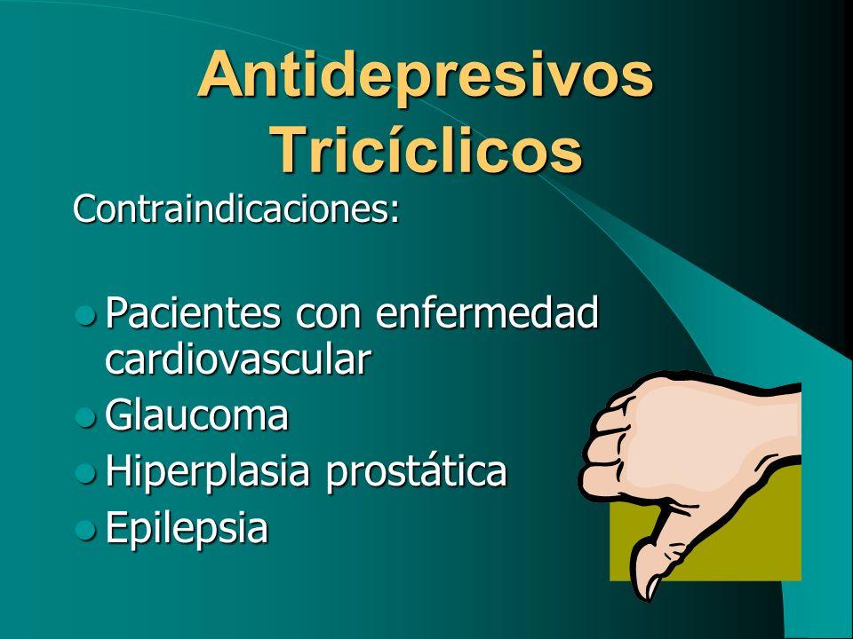 Antidepresivos Tricíclicos Contraindicaciones: Pacientes con enfermedad cardiovascular Pacientes con enfermedad cardiovascular Glaucoma Glaucoma Hiper