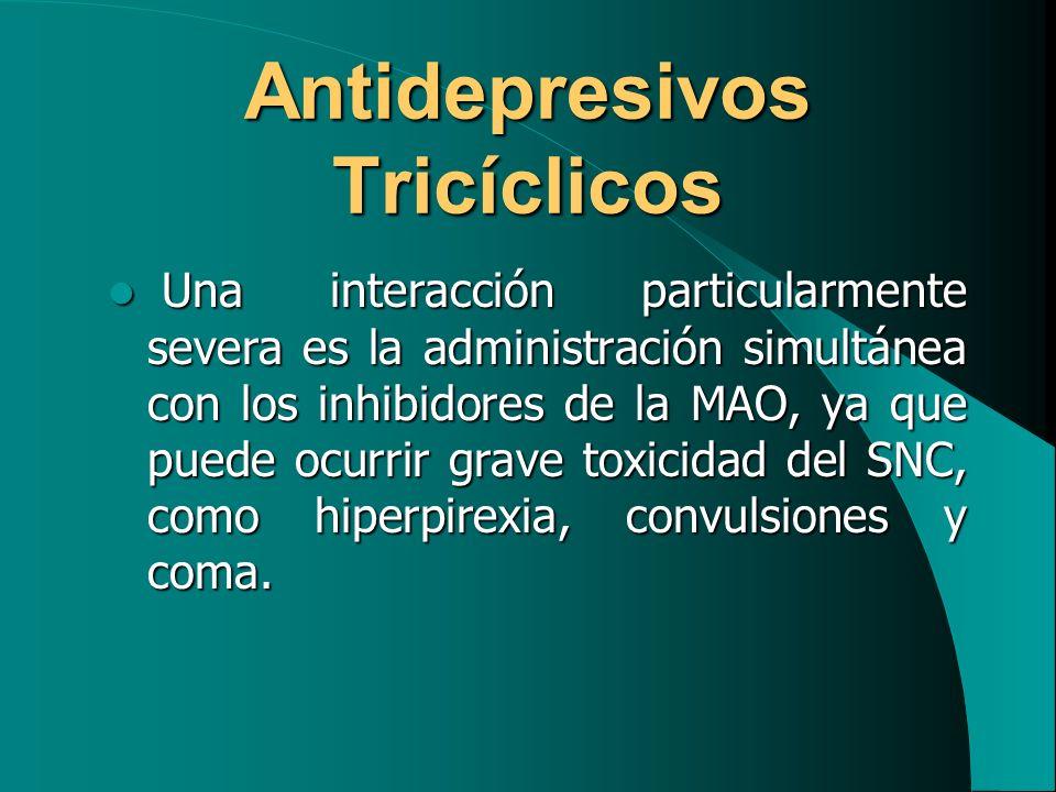 Antidepresivos Tricíclicos Una interacción particularmente severa es la administración simultánea con los inhibidores de la MAO, ya que puede ocurrir