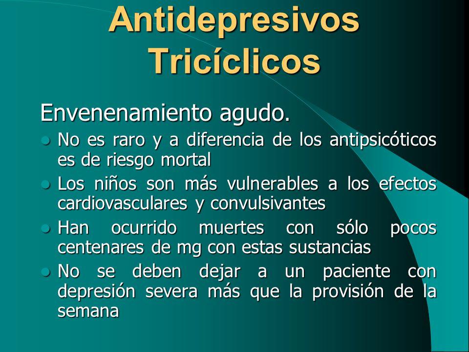 Antidepresivos Tricíclicos Envenenamiento agudo. No es raro y a diferencia de los antipsicóticos es de riesgo mortal No es raro y a diferencia de los