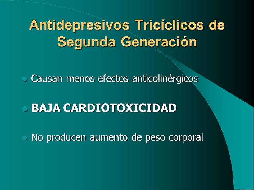 Antidepresivos Tricíclicos de Segunda Generación Causan menos efectos anticolinérgicos Causan menos efectos anticolinérgicos BAJA CARDIOTOXICIDAD BAJA
