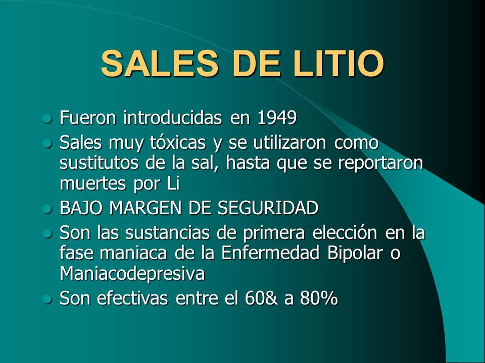 SALES DE LITIO Fueron introducidas en 1949 Fueron introducidas en 1949 Sales muy tóxicas y se utilizaron como sustitutos de la sal, hasta que se repor