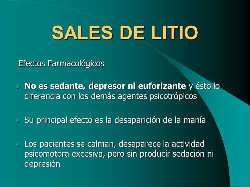 SALES DE LITIO Efectos Farmacológicos Efectos Farmacológicos No es sedante, depresor ni euforizante y ésto lo diferencia con los demás agentes psicotr