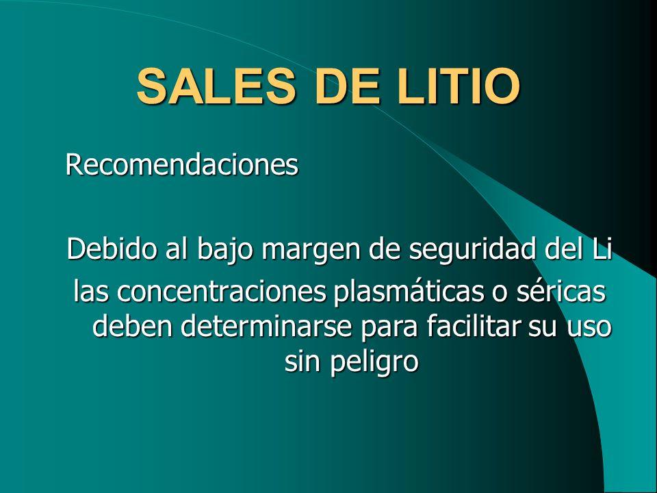 SALES DE LITIO Recomendaciones Recomendaciones Debido al bajo margen de seguridad del Li las concentraciones plasmáticas o séricas deben determinarse