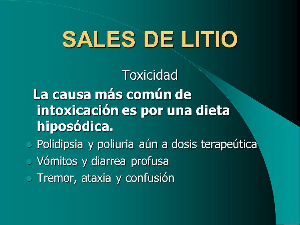 SALES DE LITIO Toxicidad La causa más común de intoxicación es por una dieta hiposódica. La causa más común de intoxicación es por una dieta hiposódic
