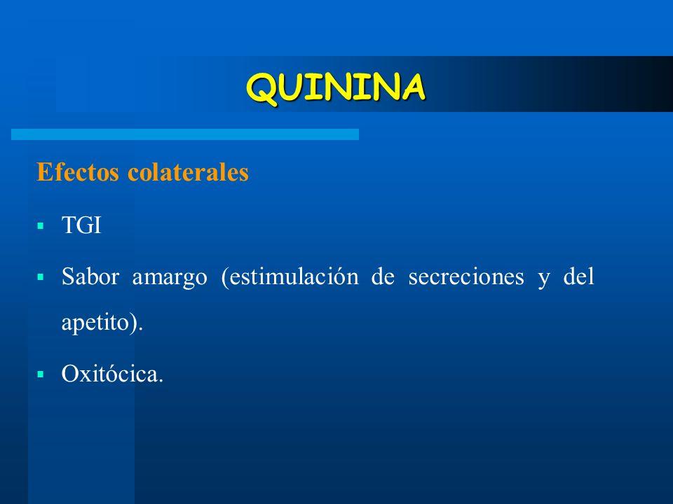 QUININA Efectos colaterales TGI Sabor amargo (estimulación de secreciones y del apetito). Oxitócica.